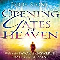 Opening the Gates of Heaven: Walk in the Favor of Answered Prayer and Blessing (       UNABRIDGED) by Perry Stone Narrated by Tim Lundeen