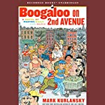 Boogaloo on 2nd Avenue: A Novel of Pastry, Guilt, and Music | Mark Kurlansky