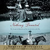 Nothing Daunted: The Unexpected Education of Two Society Girls in the West | [Dorothy Wickenden]