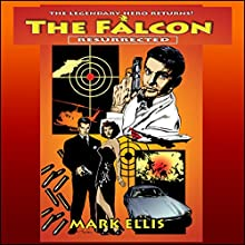 The Falcon: Resurrected, Book 1 (       UNABRIDGED) by Mark Ellis Narrated by Lance R. Axt