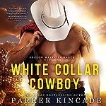 White Collar Cowboy: Shadow Maverick Ranch, Book 1 | Parker Kincade