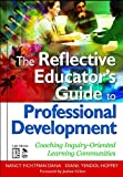The Reflective Educator's Guide to Professional Development: Coaching Inquiry-Oriented Learning Communities (1412955807) by Dana, Nancy Fichtman