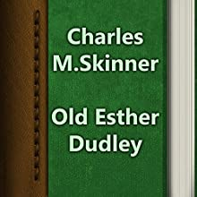 Charles M. Skinner: Old Esther Dudley (       UNABRIDGED) by Charles M. Skinner Narrated by Anastasia Bertollo