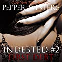 First Debt: Indebted, Book 2 Audiobook by Pepper Winters Narrated by Will M. Watt, Kylie C. Stewart