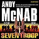 Seven Troop Hörbuch von Andy McNab Gesprochen von: Paul Thornley