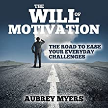 The Will of Motivation: The Road to Ease Your Everyday Challenges (       UNABRIDGED) by Aubrey Myers Narrated by Thomas D. Hand