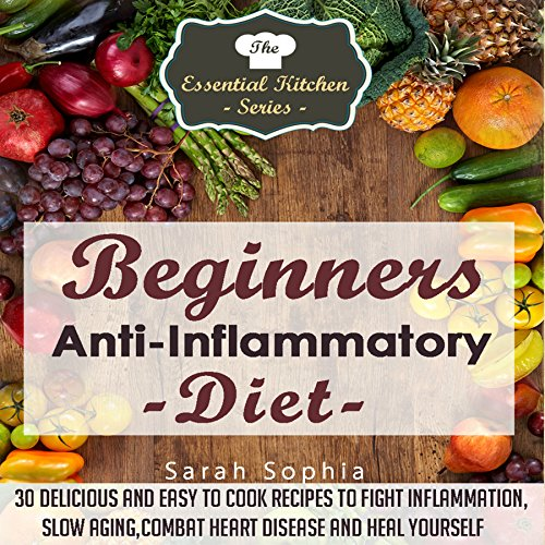 Beginners Anti-Inflammatory Diet: The Essential Kitchen Series, Book 49 by Sarah Sophia