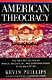 American Theocracy: The Peril and Politics of Radical Religion, Oil, and Borrowed Money in the 21st Century (067003486X) by Phillips, Kevin