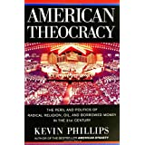 American Theocracy: The Peril and Politics of Radical Religion, Oil, and Borrowed Money in the 21st Century ~ Kevin P. Phillips