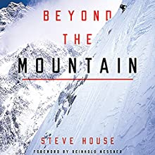 Beyond the Mountain | Livre audio Auteur(s) : Steve House, Reinhold Messner - foreword Narrateur(s) : Steve House