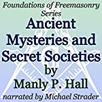 Ancient Mysteries and Secret Societies: Foundations of Freemasonry Series | Manly P. Hall