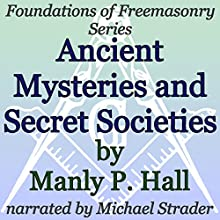 Ancient Mysteries and Secret Societies: Foundations of Freemasonry Series Audiobook by Manly P. Hall Narrated by Michael Strader