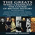 History: The Greats Who Changed the Course of British History, 2nd Edition: Churchill, Cromwell, Darwin, Newton, Shakespeare, Lennon, Henry & Elizabeth Audiobook by Dominique Atkinson Narrated by David Lucas