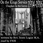 On the Kings Service: Chaplain to the Forces, 1914-1916 | Innes Logan