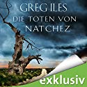 Die Toten von Natchez (Natchez 2) Audiobook by Greg Iles Narrated by Uve Teschner