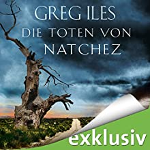 Die Toten von Natchez (Natchez 2) Hörbuch von Greg Iles Gesprochen von: Uve Teschner