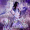 Ever Winter: A Dark Faerie Tale, Book 3 Audiobook by Alexia Purdy Narrated by Nancy Peterson