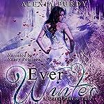 Ever Winter: A Dark Faerie Tale, Book 3   Alexia Purdy