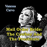 Mail Order Bride: The Cowboy and the Prostitute: Western Christian Romance | Vanessa Carvo