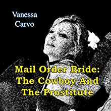 Mail Order Bride: The Cowboy and the Prostitute: Western Christian Romance (       UNABRIDGED) by Vanessa Carvo Narrated by Joe Smith