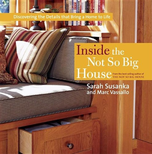 Inside the Not So Big House: Discovering the Details that Bring a Home to Life (Susanka) - Taunton Press - 1561589845 - ISBN: 1561589845 - ISBN-13: 9781561589845