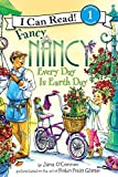 Fancy Nancy: Every Day Is Earth Day (I Can Read Book 1)