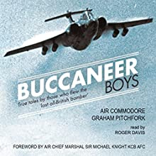 Buccaneer Boys: True Tales by Those Who Flew the 'Last All-British Bomber' (       UNABRIDGED) by Graham Pitchfork Narrated by Roger Davis