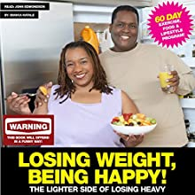 Losing Weight, Being Happy!: The Lighter Side of Losing Heavy (       UNABRIDGED) by Bianca Natale Narrated by John Edmondson
