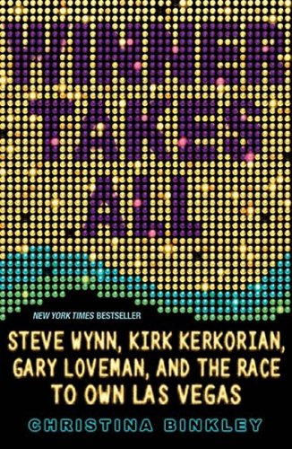 Winner Takes All: Steve Wynn, Kirk Kerkorian, Gary Loveman, and the Race to Own Las Vegas: Christina Binkley: 0884430789588: Amazon.com: Books