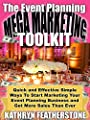 The Event Planning Mega Marketing Toolkit: Quick and Effective Simple Ways To Start Marketing Your Event Planning Business and Get More Sales Than Ever ... and Marketing for Event Planners Book 1)
