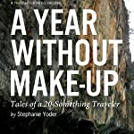 A Year Without Make-Up: Tales of a 20-Something Traveler | Stephanie Yoder