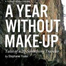 A Year Without Make-Up: Tales of a 20-Something Traveler (       UNABRIDGED) by Stephanie Yoder Narrated by Julie McKay