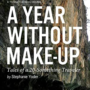 A Year Without Make-Up: Tales of a 20-Something Traveler | [Stephanie Yoder]