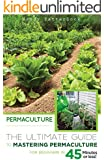 Permaculture: The Ultimate Guide to Mastering Permaculture for Beginners in 45 Minutes or Less! (Permaculture - Permaculture for Beginners - Permaculture ... - Permaculture Techniques) (English Edition)