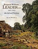 Benjamin Williams Leader RA, 1831-1923: His Life and Paintings