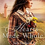 Hearts Made Whole: Beacons of Hope, Book 2 | Jody Hedlund
