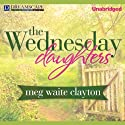 The Wednesday Daughters: Wednesday, Book 2 (       UNABRIDGED) by Meg Waite Clayton Narrated by Lesa Lockford