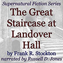 The Great Staircase at Landover Hall: Supernatural Fiction Series (       UNABRIDGED) by Frank R. Stockton Narrated by Russell D. Jones