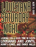 img - for Louisiana Saturday Night: Looking for a Good Time in South Louisiana's Juke Joints, Honky Tonks, and Dance Halls book / textbook / text book