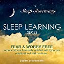 Fear & Worry Free, Reduce Stress & Anxiety: Sleep Learning, Guided Self Hypnosis, Meditation & Affirmations Audiobook by  Jupiter Productions Narrated by Anna Thompson