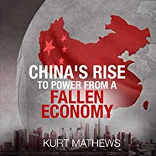 China's Rise to Power from a Fallen Economy Audiobook by Kurt Mathews Narrated by Jim Johnston