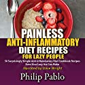 Painless Anti-Inflammatory Diet Recipes for Lazy People: Surprisingly Simple Anti Inflammatory Diet Recipes Even Your Lazy Ass Can Cook (       UNABRIDGED) by Philip Pablo Narrated by Dave Wright