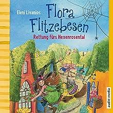 Rettung fürs Hexenrosental (Flora Flitzebesen 4) Hörbuch von Eleni Livanios Gesprochen von: Melanie Manstein
