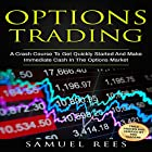 Options Trading: A Crash Course to Get Quickly Started and Make Immediate Cash in the Options Market Hörbuch von Samuel Rees Gesprochen von: Ralph L. Rati