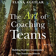 The Art of Coaching Teams: Building Resilient Communities That Transform Schools Audiobook by Elena Aguilar Narrated by Courtney Patterson