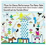 Music for Dance Performance The Rainy Table Collaboration work by Strange Kinoko Dance Company x plaplax Soundtrack by Yumiko Ohno(DVD付)