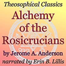 Alchemy of the Rosicrucians: Theosophical Classics (       UNABRIDGED) by Jerome A. Anderson Narrated by Erin B. Lillis