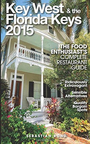 Key West & the Florida Keys 2015 (The Food Enthusiast's Complete Restaurant Guide )