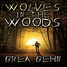 Wolves in the Woods (       UNABRIDGED) by Brea Behn Narrated by Caitlin Marshall