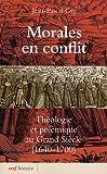 echange, troc Jean-Pascal Gay - Morales en conflit : Théologie et polémique au Grand Siècle (1640-1700)